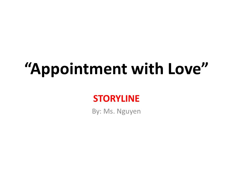 Appointment with Love STORYLINE By: Ms. Nguyen