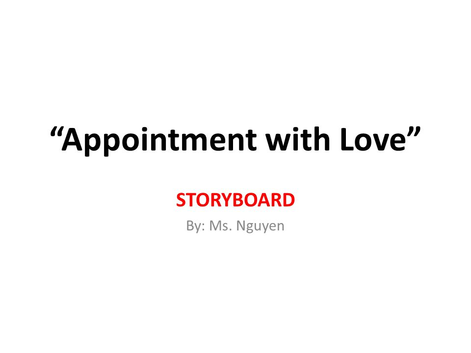 Appointment with Love STORYBOARD By: Ms. Nguyen