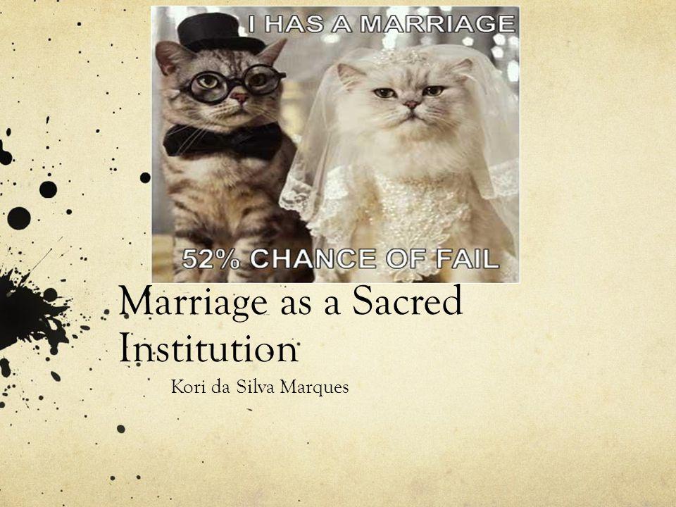 Marriage as a Sacred Institution Kori da Silva Marques