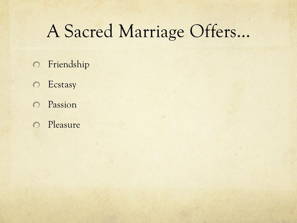 A Sacred Marriage Offers… Friendship Ecstasy Passion Pleasure