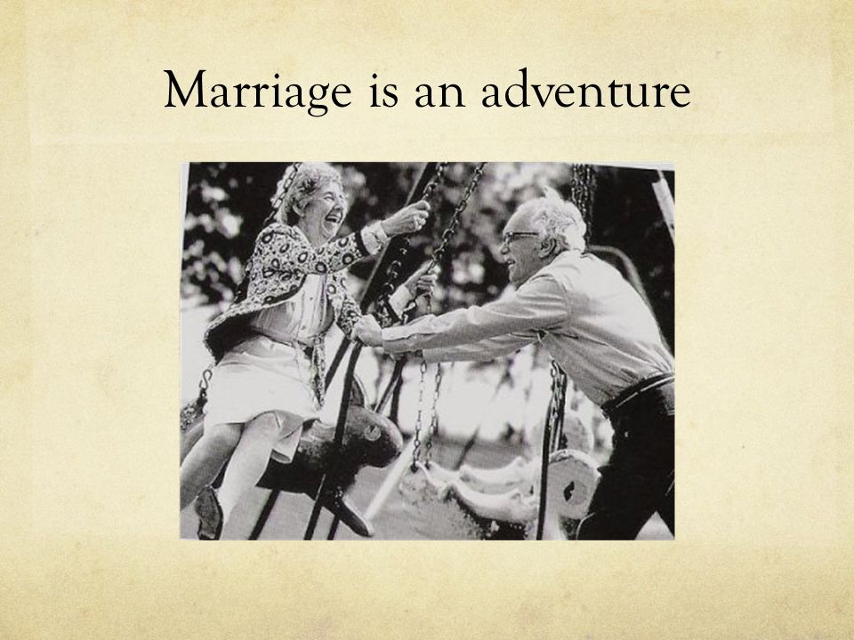 Marriage is an adventure