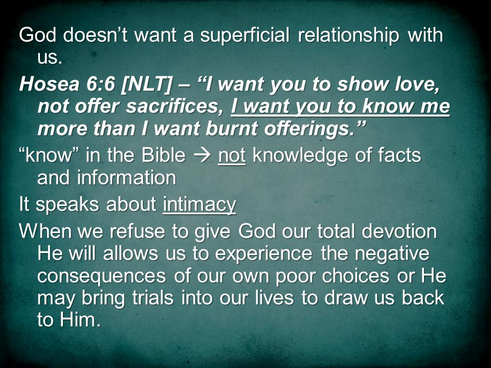 God doesnt want a superficial relationship with us.
