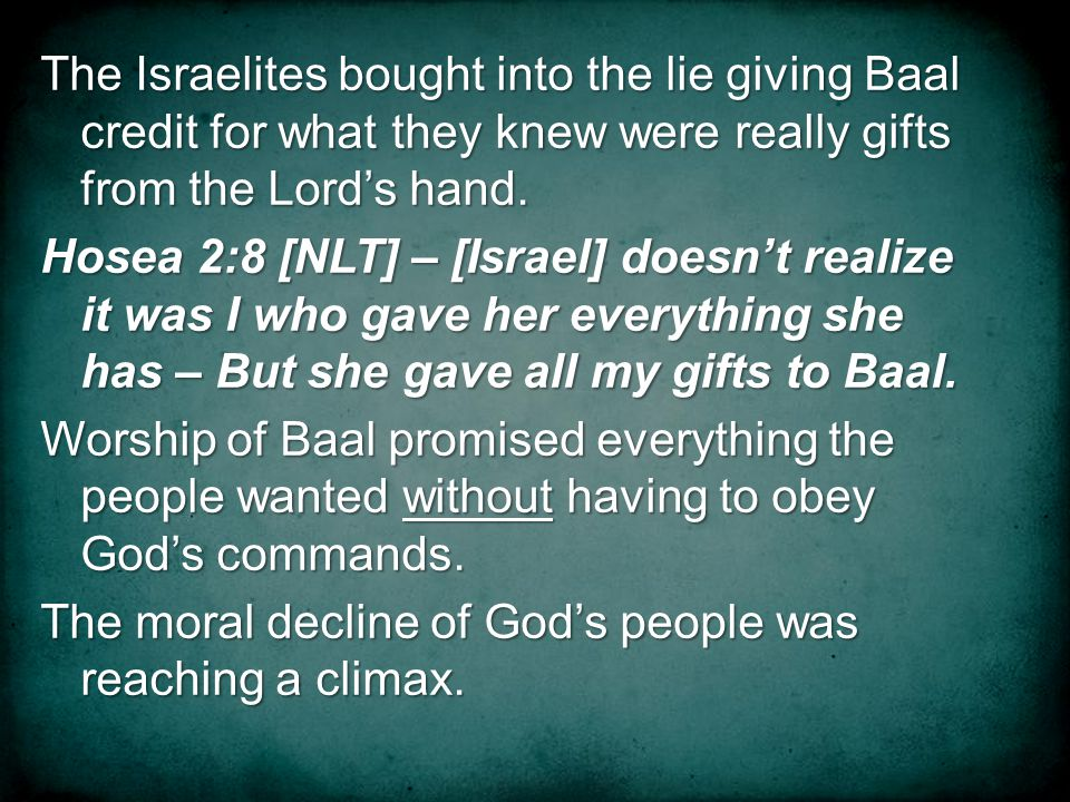 The Israelites bought into the lie giving Baal credit for what they knew were really gifts from the Lords hand.