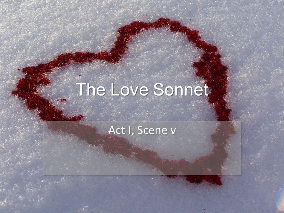 The Love Sonnet Act I, Scene v