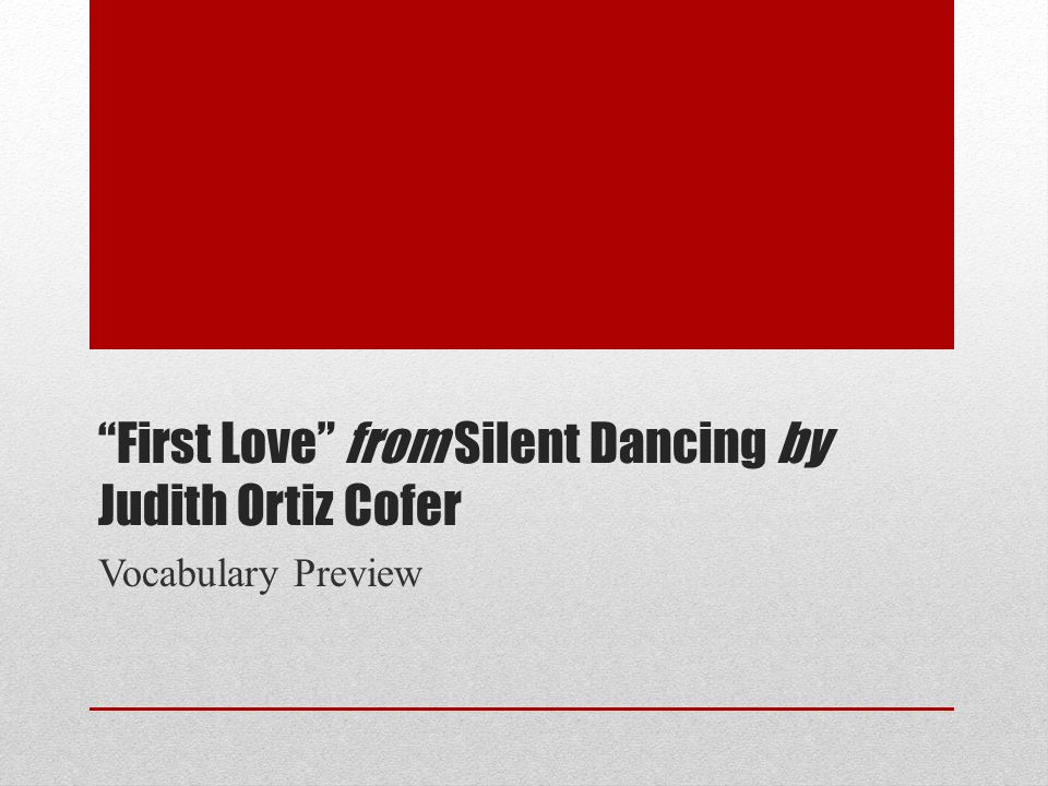 First Love from Silent Dancing by Judith Ortiz Cofer Vocabulary Preview