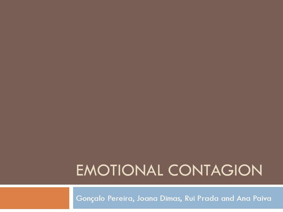 EMOTIONAL CONTAGION Gonçalo Pereira, Joana Dimas, Rui Prada and Ana Paiva