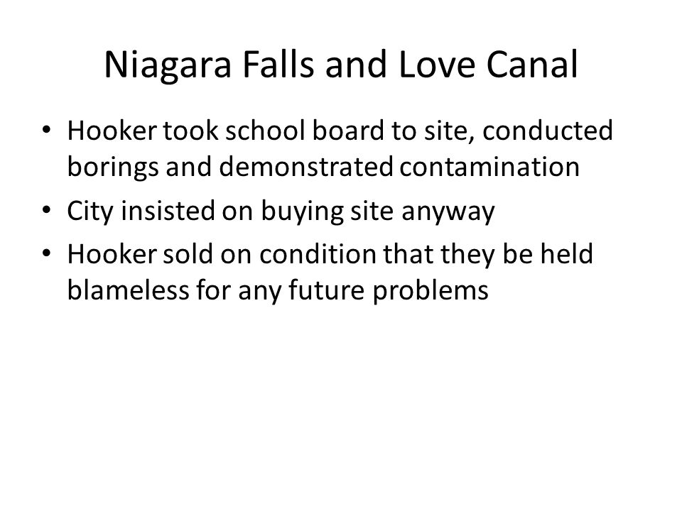 Niagara Falls and Love Canal Hooker took school board to site, conducted borings and demonstrated contamination City insisted on buying site anyway Ho