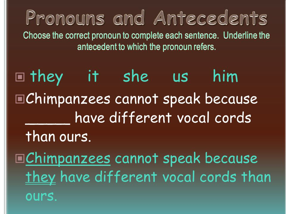 they it she us him Chimpanzees cannot speak because _____ have different vocal cords than ours.