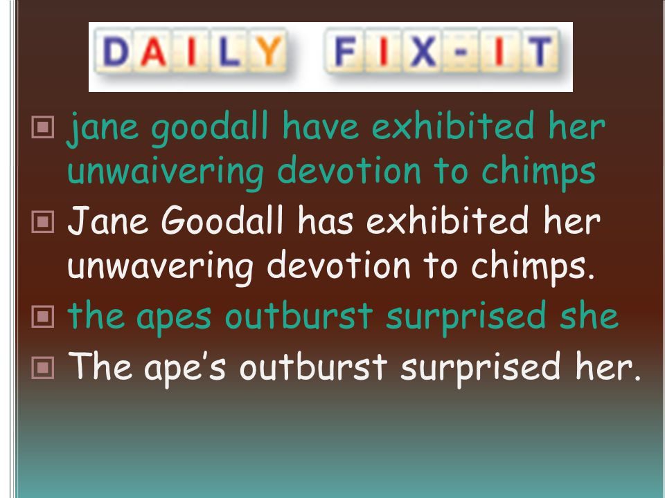 jane goodall have exhibited her unwaivering devotion to chimps Jane Goodall has exhibited her unwavering devotion to chimps. the apes outburst surpris