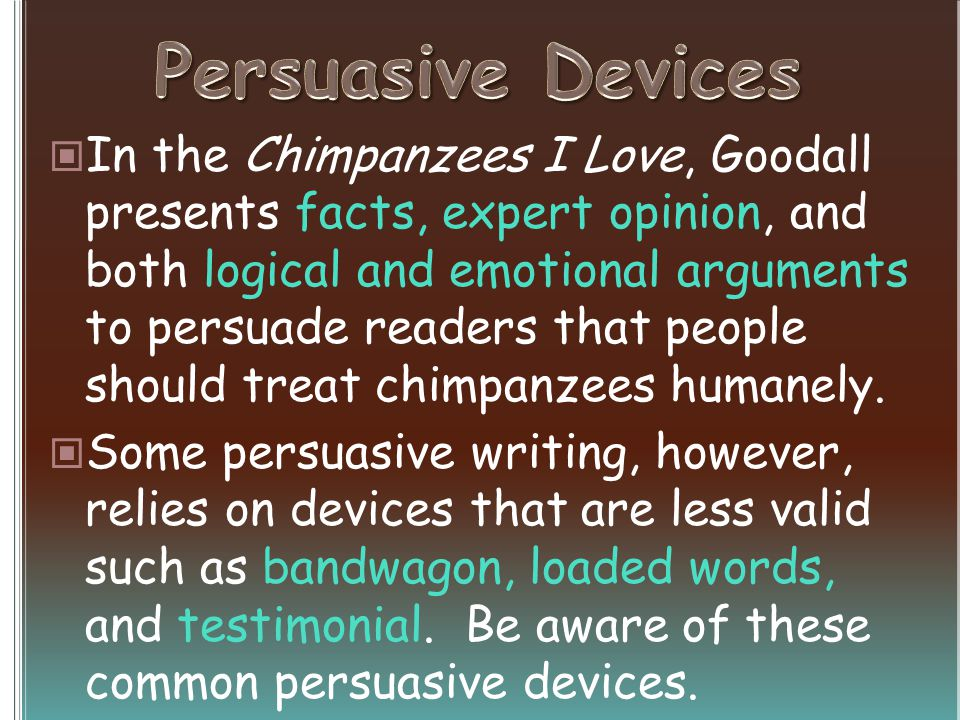 In the Chimpanzees I Love, Goodall presents facts, expert opinion, and both logical and emotional arguments to persuade readers that people should tre