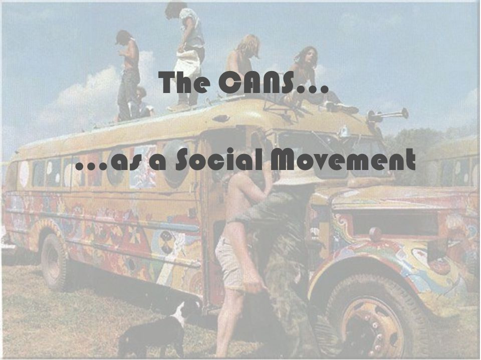 The CANS… …as a Social Movement