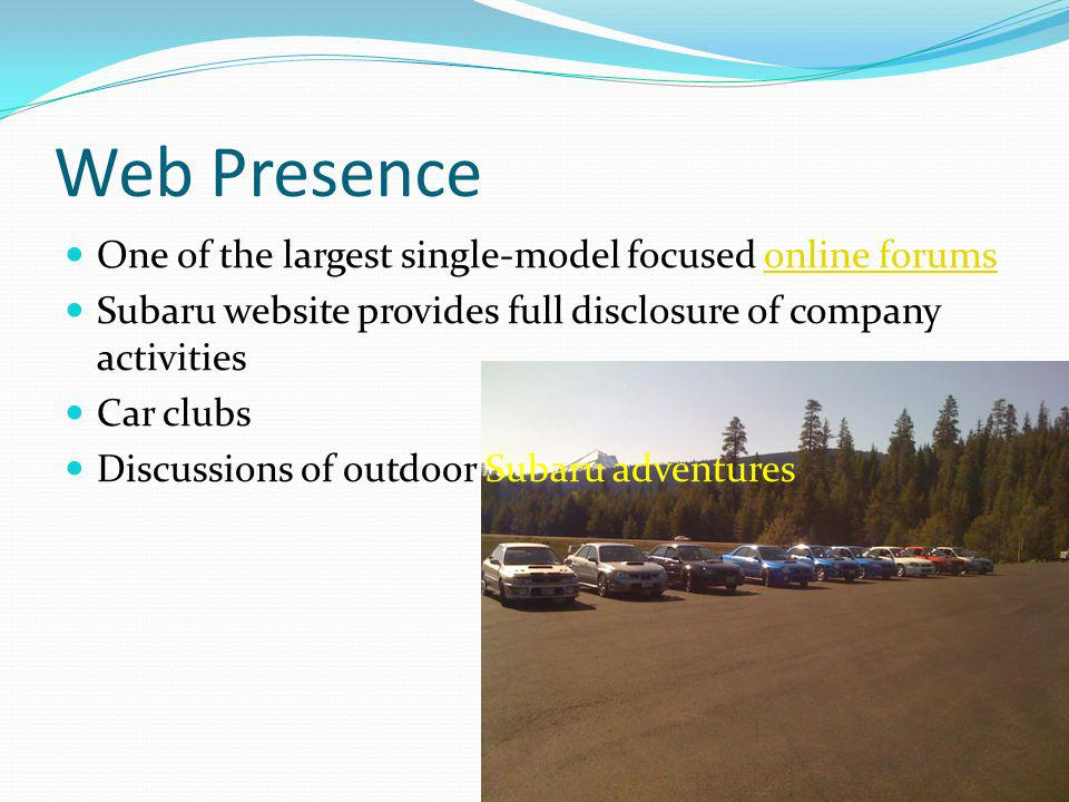 Web Presence One of the largest single-model focused online forumsonline forums Subaru website provides full disclosure of company activities Car club