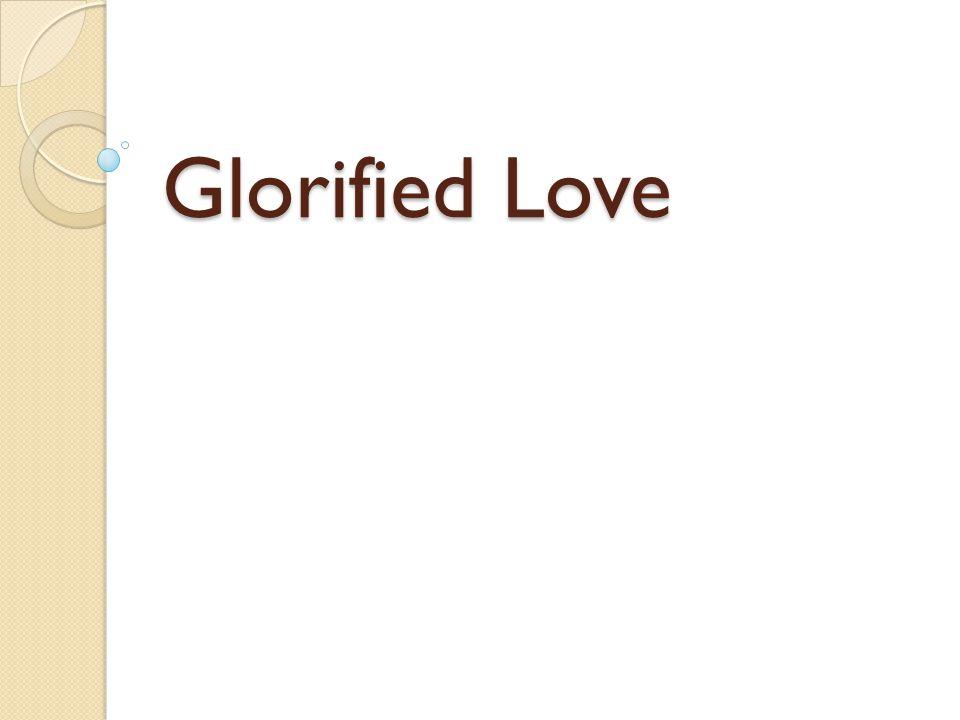 Glorified Love
