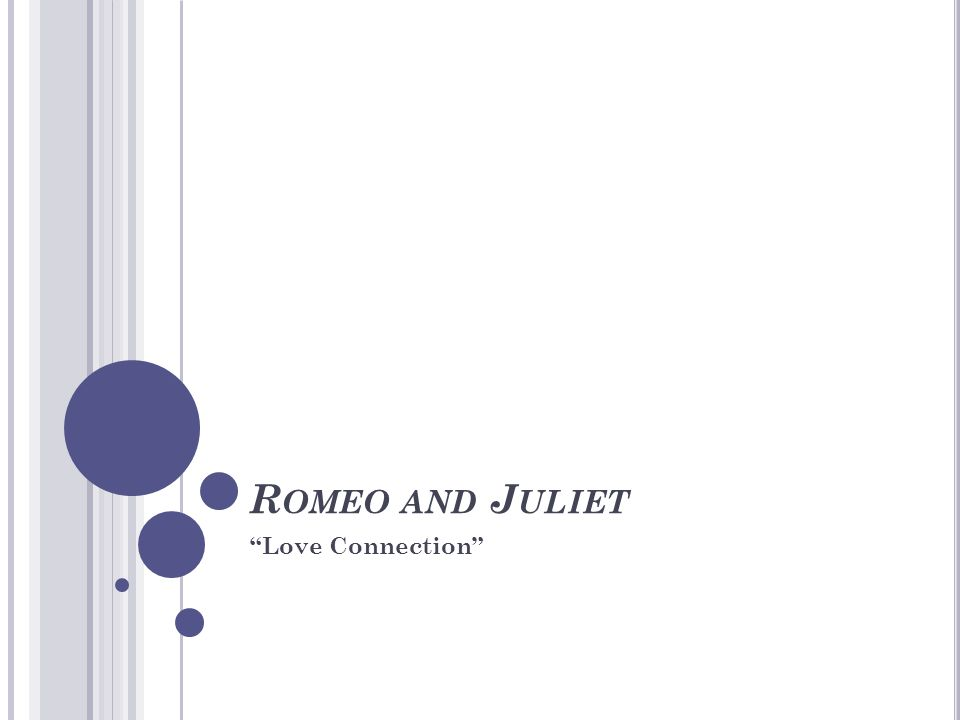 R OMEO AND J ULIET Love Connection