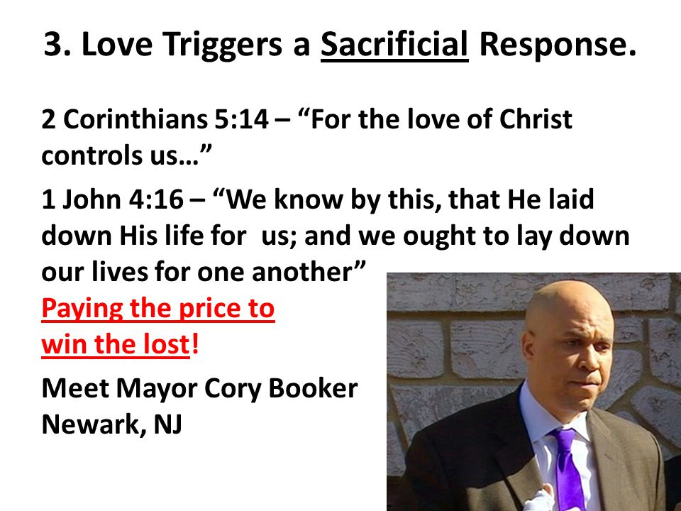 3. Love Triggers a Sacrificial Response. 2 Corinthians 5:14 – For the love of Christ controls us… 1 John 4:16 – We know by this, that He laid down His