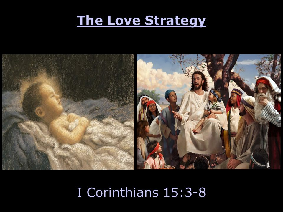 The Love Strategy I Corinthians 15:3-8