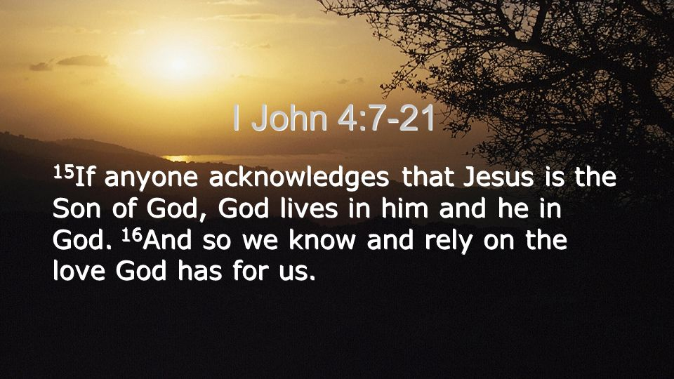 15 If anyone acknowledges that Jesus is the Son of God, God lives in him and he in God.