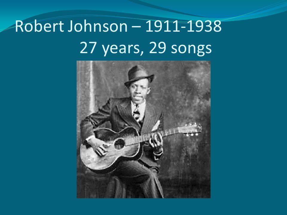 Robert Johnson – 1911-1938 27 years, 29 songs