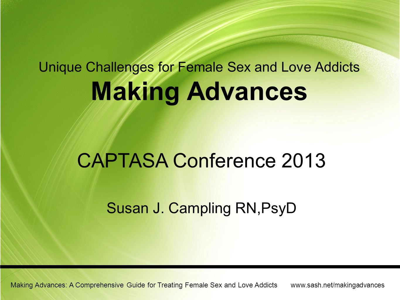 Making Advances: A Comprehensive Guide for Treating Female Sex and Love Addicts www.sash.net/makingadvances Worthiness I realized that only ONE thing separated the men and women who felt a deep sense of love and belonging from the people who seem to be struggling for it.
