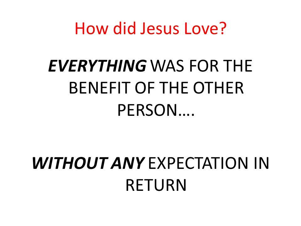 How did Jesus Love.