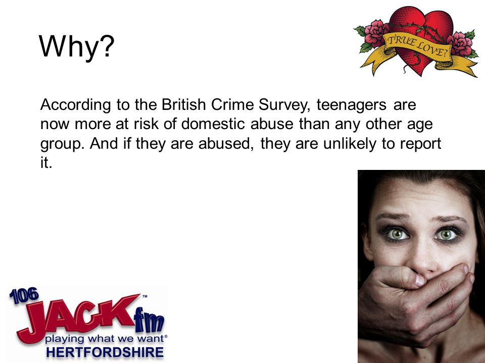 According to the British Crime Survey, teenagers are now more at risk of domestic abuse than any other age group.
