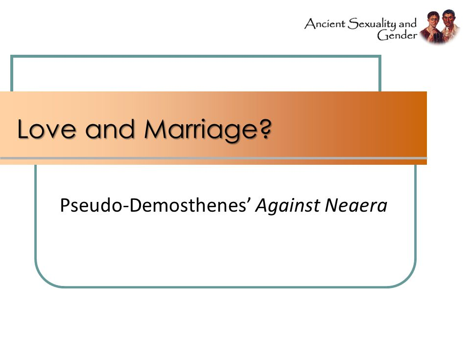 Love and Marriage? Pseudo-Demosthenes Against Neaera
