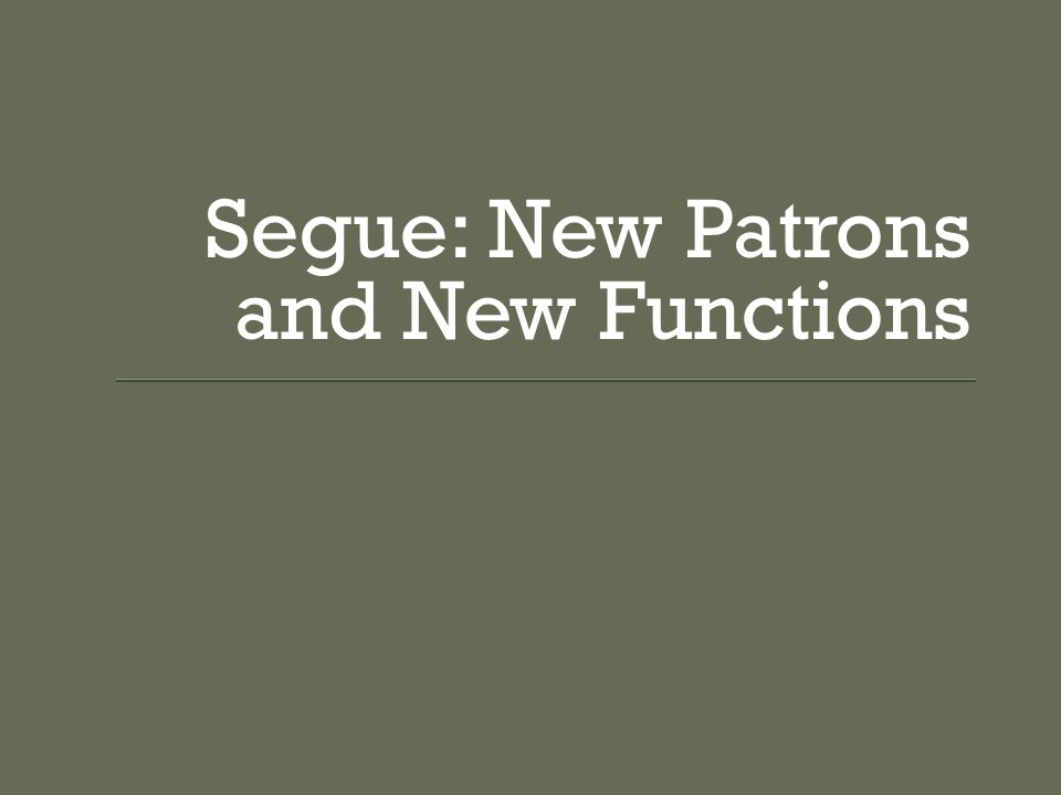 Segue: New Patrons and New Functions