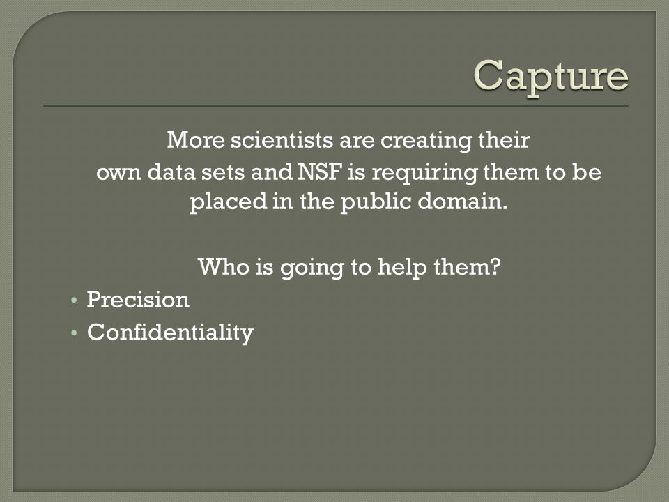 More scientists are creating their own data sets and NSF is requiring them to be placed in the public domain. Who is going to help them? Precision Con