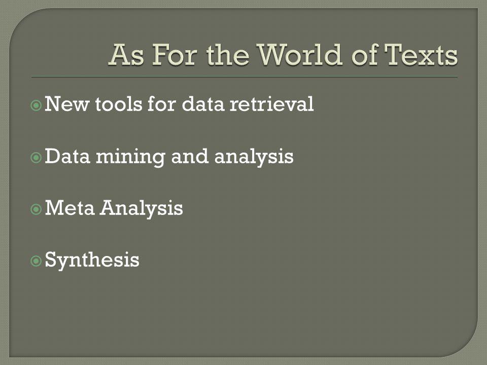 New tools for data retrieval Data mining and analysis Meta Analysis Synthesis