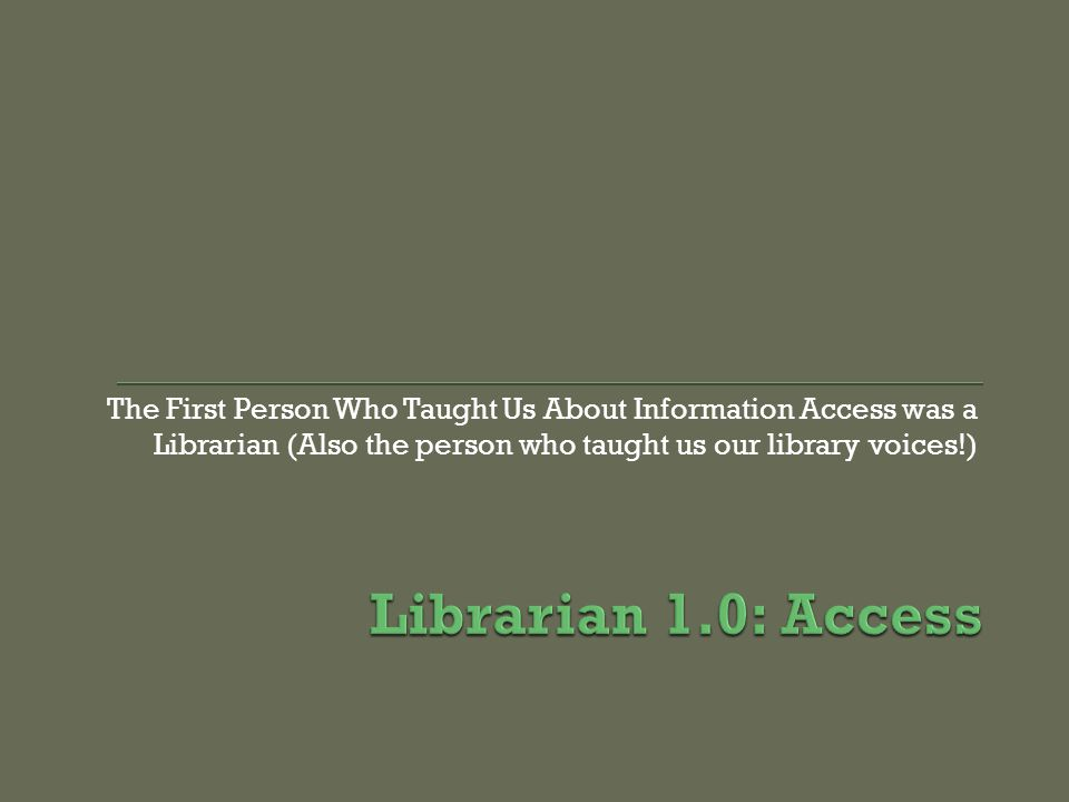 The First Person Who Taught Us About Information Access was a Librarian (Also the person who taught us our library voices!)