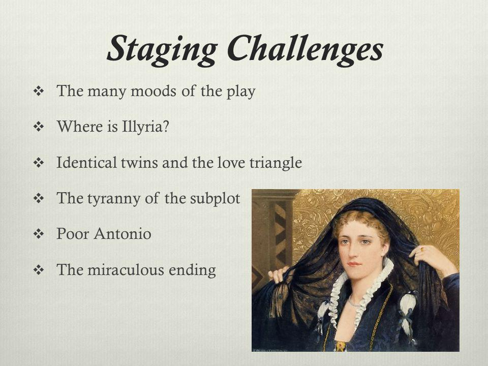 Staging Challenges The many moods of the play Where is Illyria.
