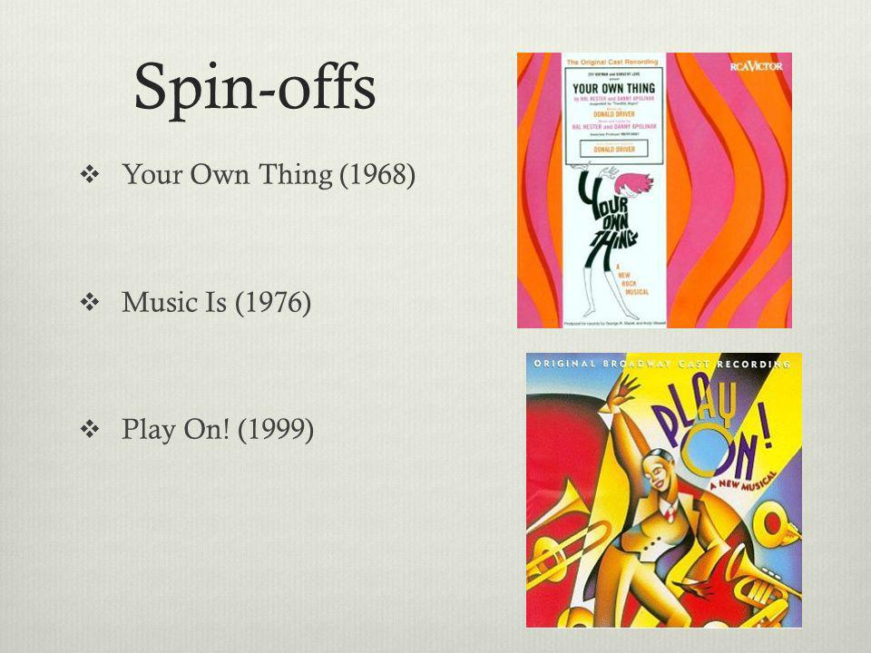 Spin-offs Your Own Thing (1968) Music Is (1976) Play On! (1999)
