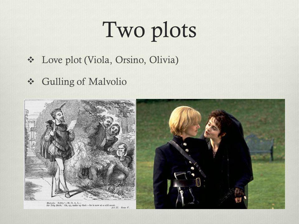 Two plots Love plot (Viola, Orsino, Olivia) Gulling of Malvolio