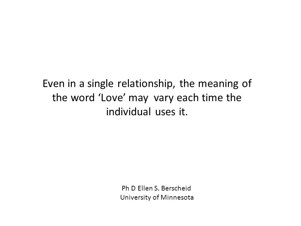 Even in a single relationship, the meaning of the word Love may vary each time the individual uses it.