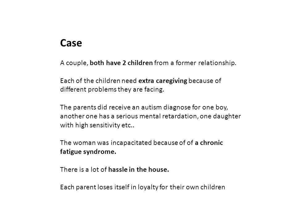 Case A couple, both have 2 children from a former relationship.