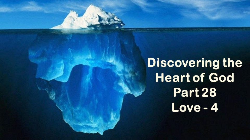Discovering the Heart of God Part 28 Love - 4