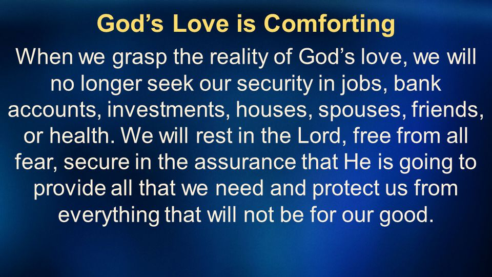 Gods Love is Comforting 1 John 4:18 There is no fear in love; but perfect love casts out fear, because fear involves torment.
