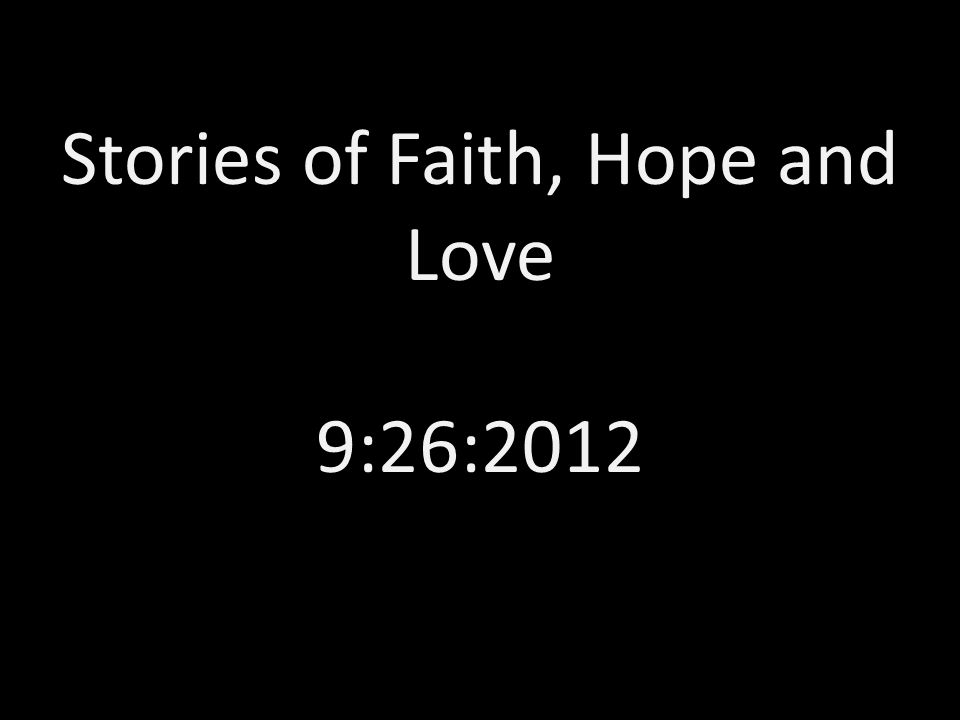 Stories of Faith, Hope and Love 9:26:2012