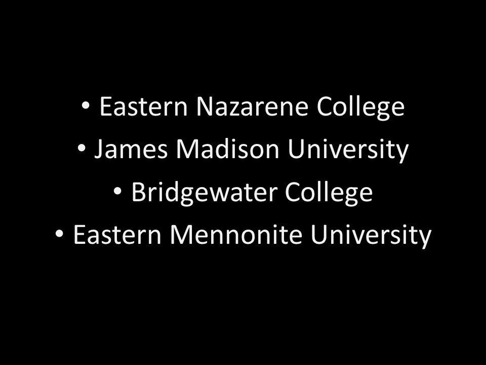 Eastern Nazarene College James Madison University Bridgewater College Eastern Mennonite University