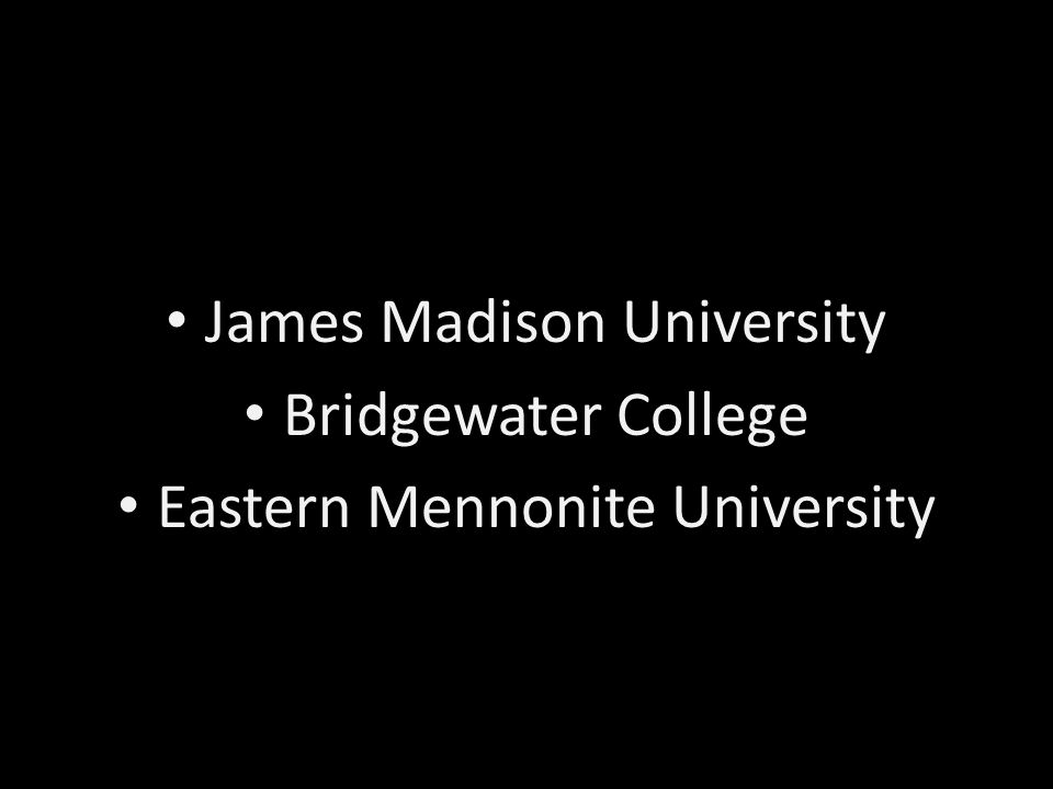 James Madison University Bridgewater College Eastern Mennonite University