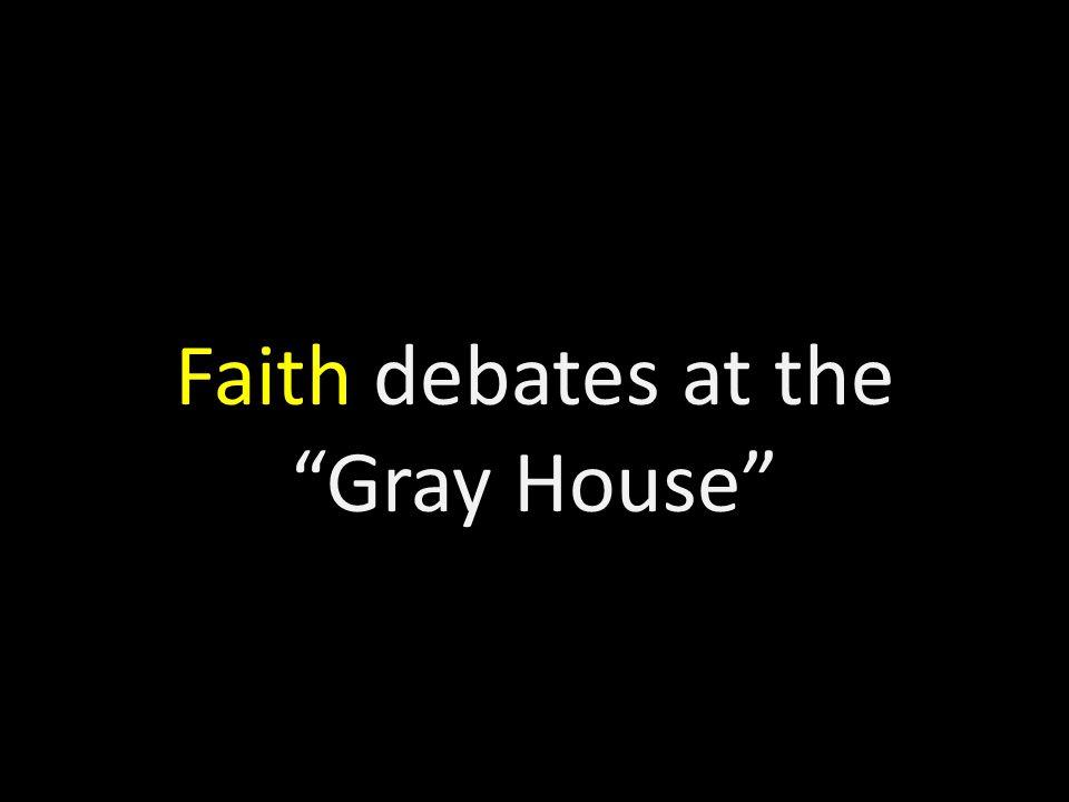 Faith debates at the Gray House