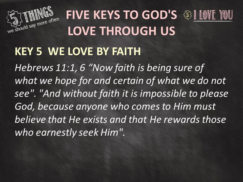 FIVE KEYS TO GOD S LOVE THROUGH US KEY 5WE LOVE BY FAITH COMMAND - GOD COMMANDS US TO LOVE John 15:12, 17.