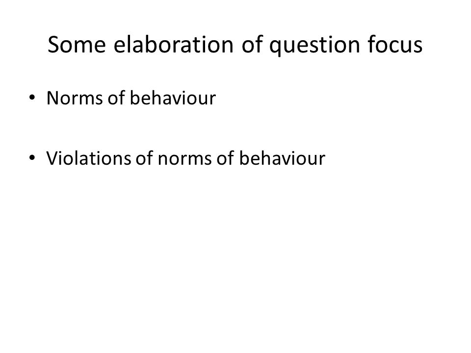 Some elaboration of question focus Norms of behaviour Violations of norms of behaviour