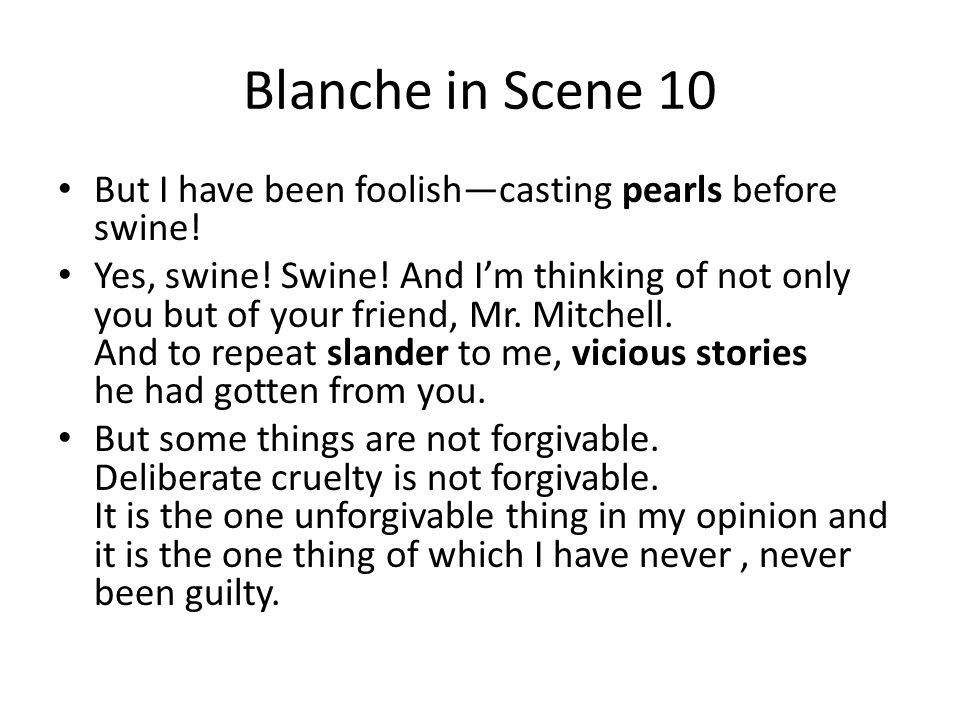 Blanche in Scene 10 But I have been foolishcasting pearls before swine! Yes, swine! Swine! And Im thinking of not only you but of your friend, Mr. Mit
