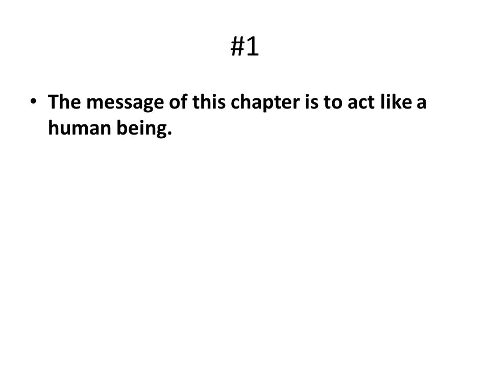 #1 The message of this chapter is to act like a human being.
