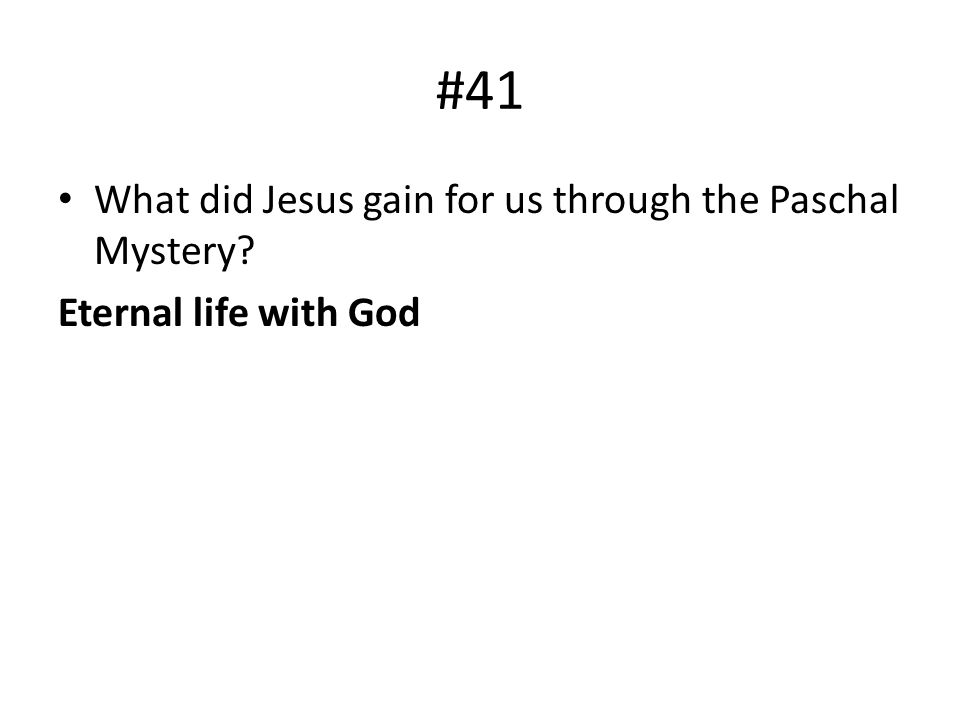 #41 What did Jesus gain for us through the Paschal Mystery? Eternal life with God