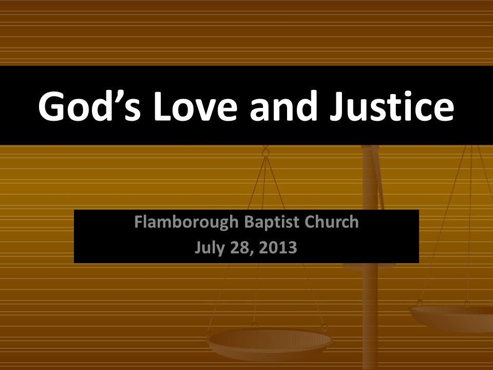 Gods Love and Justice Flamborough Baptist Church July 28, 2013