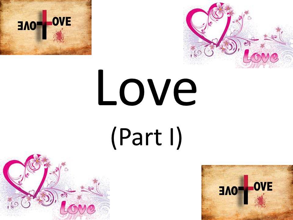 Love (Part I)