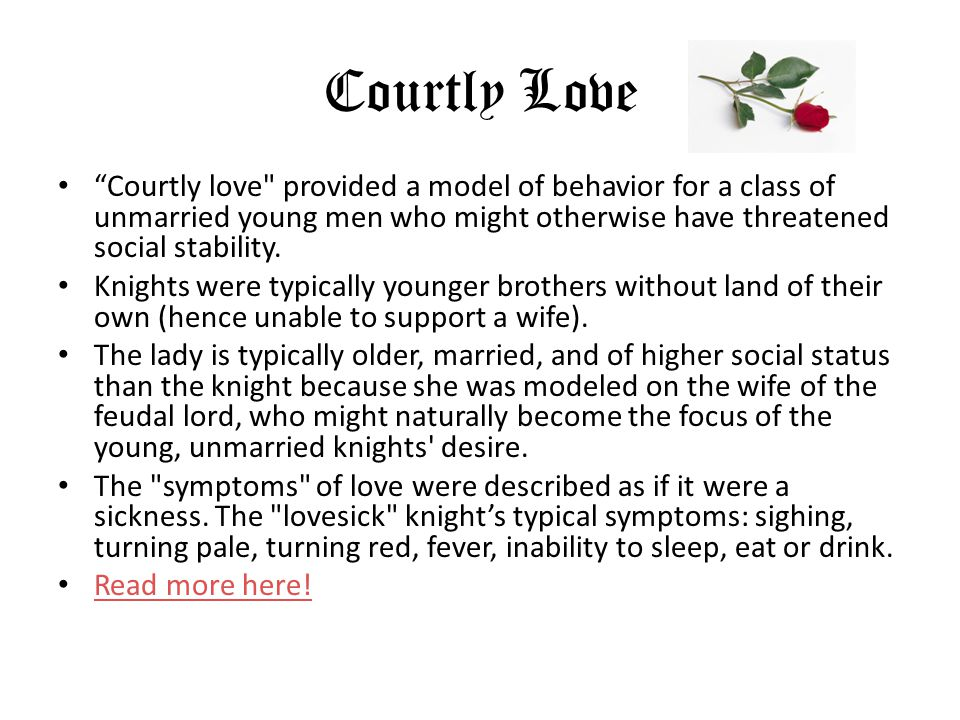 Courtly Love Courtly love provided a model of behavior for a class of unmarried young men who might otherwise have threatened social stability.