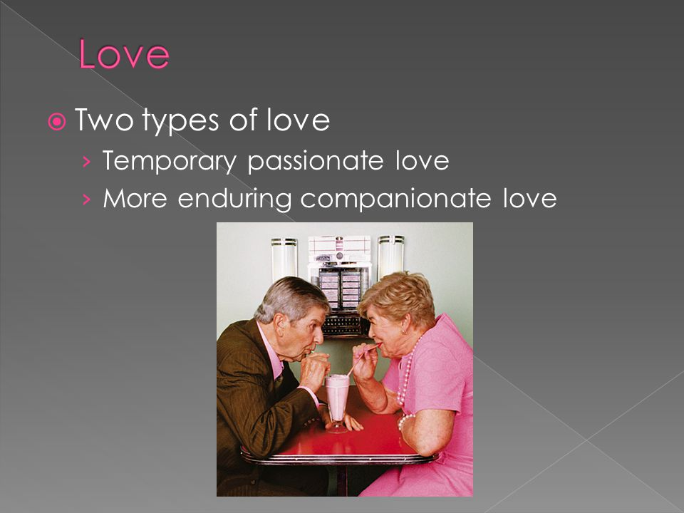 Two types of love Temporary passionate love More enduring companionate love